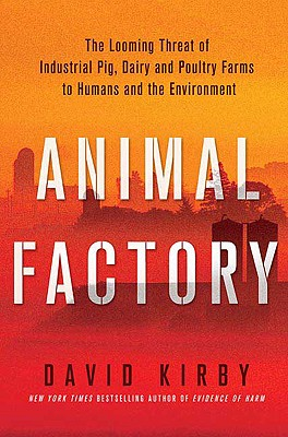 Image for Animal Factory: The Looming Threat of Industrial Pig, Dairy, and Poultry Farms to Humans and the Environment