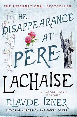 The Disappearance at Pere-Lachaise: A Victor Legris Mystery (Victor Legris Mysteries), Claude Izner