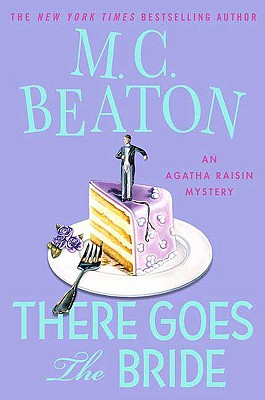 There Goes the Bride: An Agatha Raisin Mystery (Agatha Raisin Mysteries), Beaton, M. C.