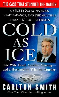 Image for Cold as Ice: A True Story of Murder, Disappearance, and the Multiple Lives of Drew Peterson (St. Martin's True Crime Library)
