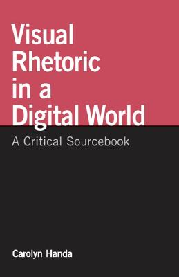 Visual Rhetoric in a Digital World: A Critical Sourcebook, Carolyn Handa