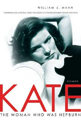 Kate: The Woman Who Was Hepburn, William J. Mann