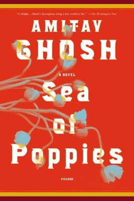 Sea of Poppies: A Novel, Amitav Ghosh