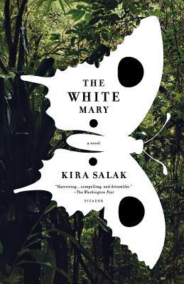 The White Mary: A Novel, Kira Salak