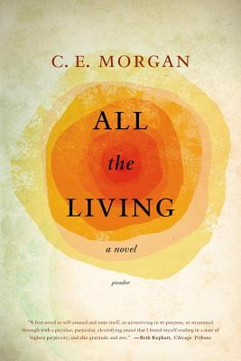 All the Living: A Novel, C. E. Morgan
