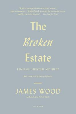The Broken Estate: Essays on Literature and Belief, James Wood