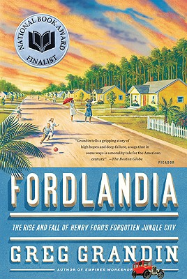 Fordlandia: The Rise and Fall of Henry Ford's Forgotten Jungle City, Grandin, Greg