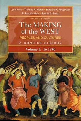 The Making of the West: Peoples and Cultures, Vol. 1: To 1740, Lynn Hunt, Thomas R. Martin, Barbara H. Rosenwein, R. Po-chia Hsia, Bonnie G. Smith