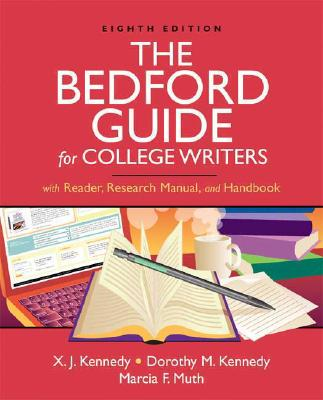 The Bedford Guide for College Writers with Reader, Research Manual, and Handbook 8th Edition, X. J. Kennedy (Author), Dorothy M. Kennedy  (Author), Marcia F. Muth (Author)