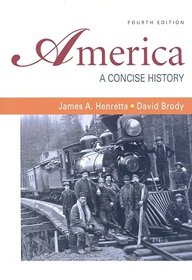 America: A Concise History, Combined Version (Volumes I & II), James A. Henretta, David Brody