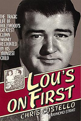 Lou's on First: The Tragic Life of Hollywood's Greatest Clown Warmly Recounted by his Youngest Child, Costello, Chris