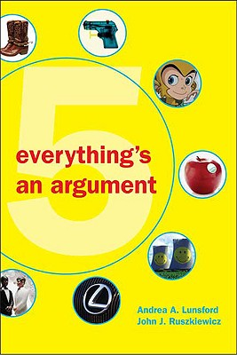 Everything's an Argument, Lunsford, Andrea A.; Ruszkiewicz, John J.