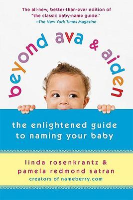 Beyond Ava & Aiden: The Enlightened Guide to Naming Your Baby, Linda Rosenkrantz, Pamela Redmond Satran