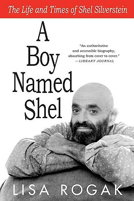 BOY NAMED SHEL: THE LIFE AND TIMES OF SHEL SILVERSTEIN, ROGAK, LISA