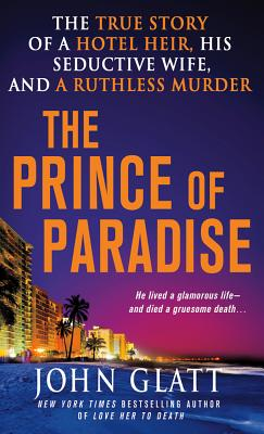 Image for Prince of Paradise: The True Story of a Hotel Heir, His Seductive Wife, and a Ru