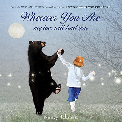 Wherever You Are: My Love Will Find You, Nancy Tillman