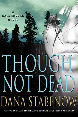 Image for Though Not Dead: A Kate Shugak Novel (Kate Shugak Mysteries)