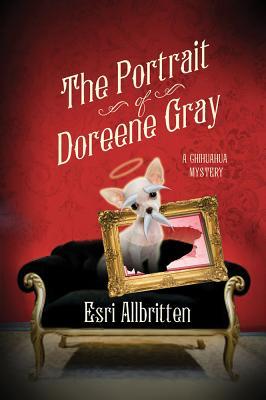 The Portrait of Doreene Gray: A Chihuahua Mystery (Tripping Magazine Mysteries), Esri Allbritten