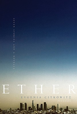 Ether: Seven Stories and a Novella, Citkowitz, Evgenia
