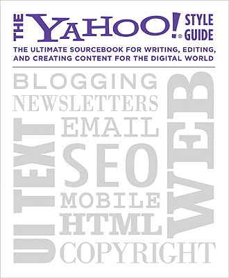 Image for The Yahoo! Style Guide: The Ultimate Sourcebook for Writing, Editing, and Creating Content for the Digital World