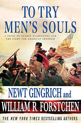 To Try Men's Souls: A Novel of George Washington and the Fight for American Freedom, NEWT GINGRICH, WILLIAM R. FORSTCHEN, ALBERT S. HANSER