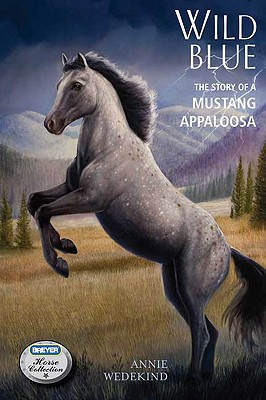 Wild Blue: The Story of a Mustang Appaloosa (Breyer Horse Collection (Quality)), Annie Wedekind