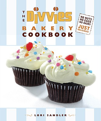 Image for The Divvies Bakery Cookbook: No Nuts. No Eggs. No Dairy. Just Delicious!