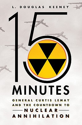 Image for 15 Minutes: General Curtis LeMay and the Countdown to Nuclear Annihilation