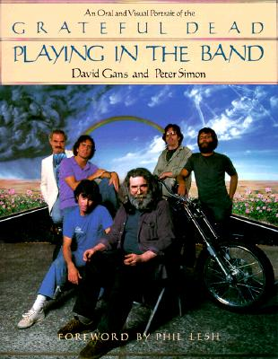 Playing in the Band: An Oral and Visual Portrait of the Grateful Dead, Gans, David; Simon, Peter