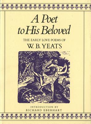 Image for A Poet to His Beloved: The Early Love Poems of William Butler Yeats