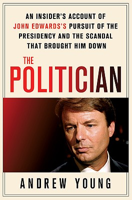 Image for POLITICIAN, THE : AN INSIDER'S ACCOUNT OF JOHN EDWARDS'S PURSUIT OF THE PRESIDENCY AND THE SCANDAL THAT BROUGHT HIM DOWN
