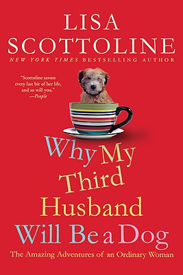 "Why My Third Husband Will Be a Dog: The Amazing Adventures of an Ordinary Woman, ""Scottoline, Lisa"""