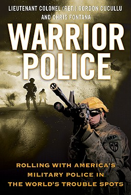 Warrior Police: Rolling with America's Military Police in the World's Trouble Spots, Gordon Cucullu, Chris Fontana