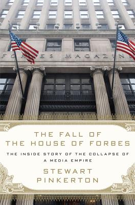 Image for The Fall of the House of Forbes: The Inside Story of the Collapse of a Media Empire