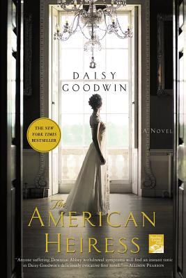 The American Heiress: A Novel, Daisy Goodwin
