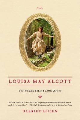 Louisa May Alcott: The Woman Behind Little Women, Harriet Reisen