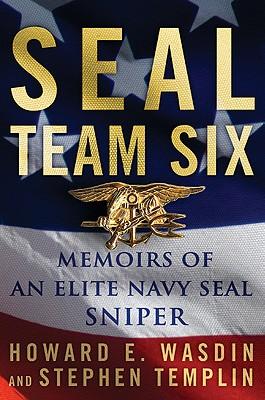 SEAL Team Six: Memoirs of an Elite Navy SEAL Sniper, Howard E. Wasdin, Stephen Templin