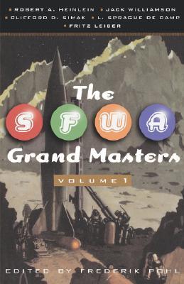 The SFWA Grand Masters, Volume 1: Robert A. Heinlein, Jack Williamson, Clifford D. Simak, L. Sprague de Camp, and Fritz Leiber