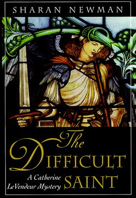The Difficult Saint  A Catherine LeVendeur Mystery, Newman, Sharan