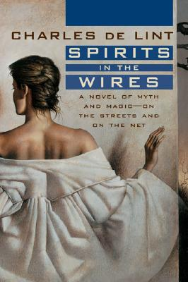 Image for Spirits in the Wires: A Novel of Myth and Magic - On the Streets and On the Net (Newford)