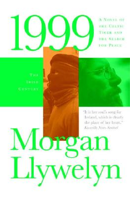 1999: A Novel of the CelticTiger and the Search for Peace (Irish Century Novels), Morgan Llywelyn