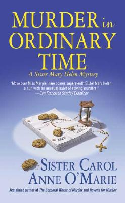 Murder in Ordinary Time  A Sister Mary Helen Mystery, O'Marie, Sister Carol Anne