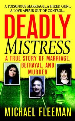 Image for Deadly Mistress: A True Story of Marriage, Betrayal and Murder (St. Martin's True Crime Library)