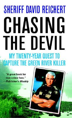 Chasing the Devil: My Twenty-Year Quest to Capture the Green River Killer, David Reichert