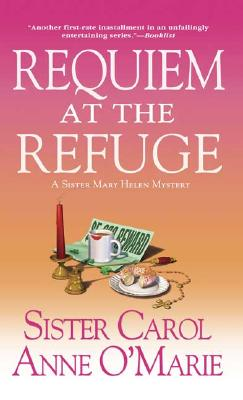 Requiem at the Refuge: A Sister Mary Helen Mystery (Sister Mary Helen Mysteries)