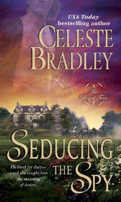 Seducing the Spy (Royal Four, Book 4), CELESTE BRADLEY