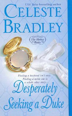 Desperately Seeking A Duke (Heiress Brides), Celeste Bradley