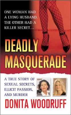 Image for Deadly Masquerade: A True Story of Sexual Secrets, Illicit Passion, and Murder