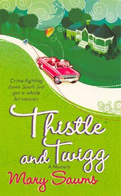 Thistle and Twigg (Thistle & Twigg Mysteries, No. 1), Mary Saums