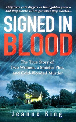 Signed in Blood: The True Story of Two Women, a Sinister Plot, and Cold Blooded Murder (St. Martin's True Crime Library), Jeanne King